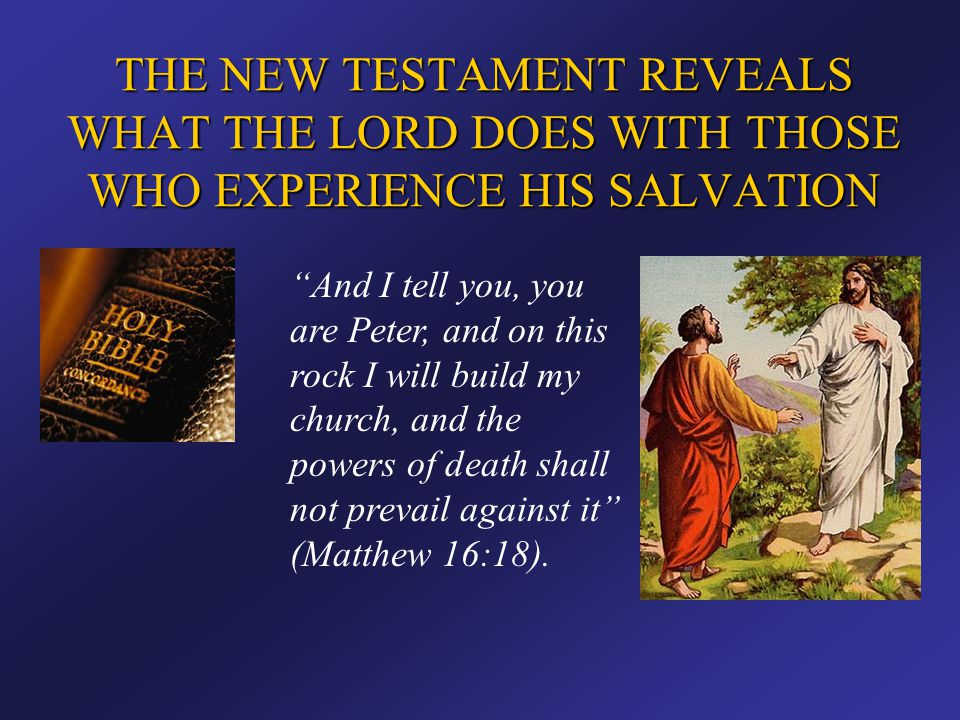 THE NEW TESTAMENT REVEALS WHAT THE LORD DOES WITH THOSE WHO EXPERIENCE HIS SALVATION