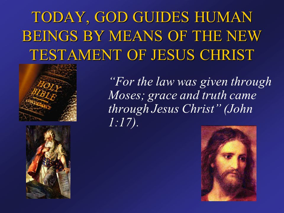 TODAY, GOD GUIDES HUMAN BEINGS BY MEANS OF THE NEW TESTAMENT OF JESUS CHRIST