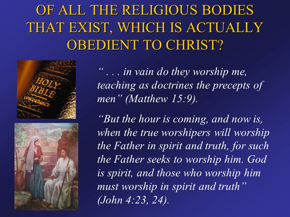 OF ALL THE RELIGIOUS BODIES THAT EXIST, WHICH IS ACTUALLY OBEDIENT TO CHRIST