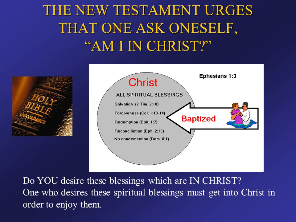 THE NEW TESTAMENT URGES THAT ONE ASK ONESELF, AM I IN CHRIST