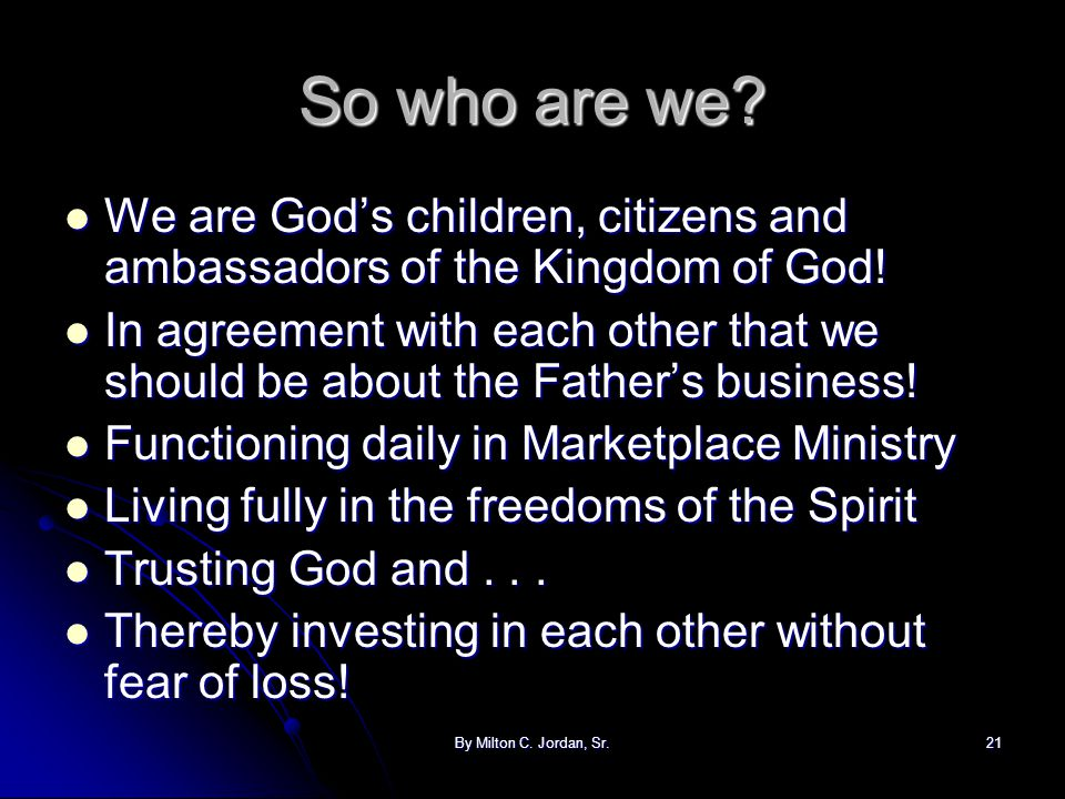 So who are we We are God's children, citizens and ambassadors of the Kingdom of God!