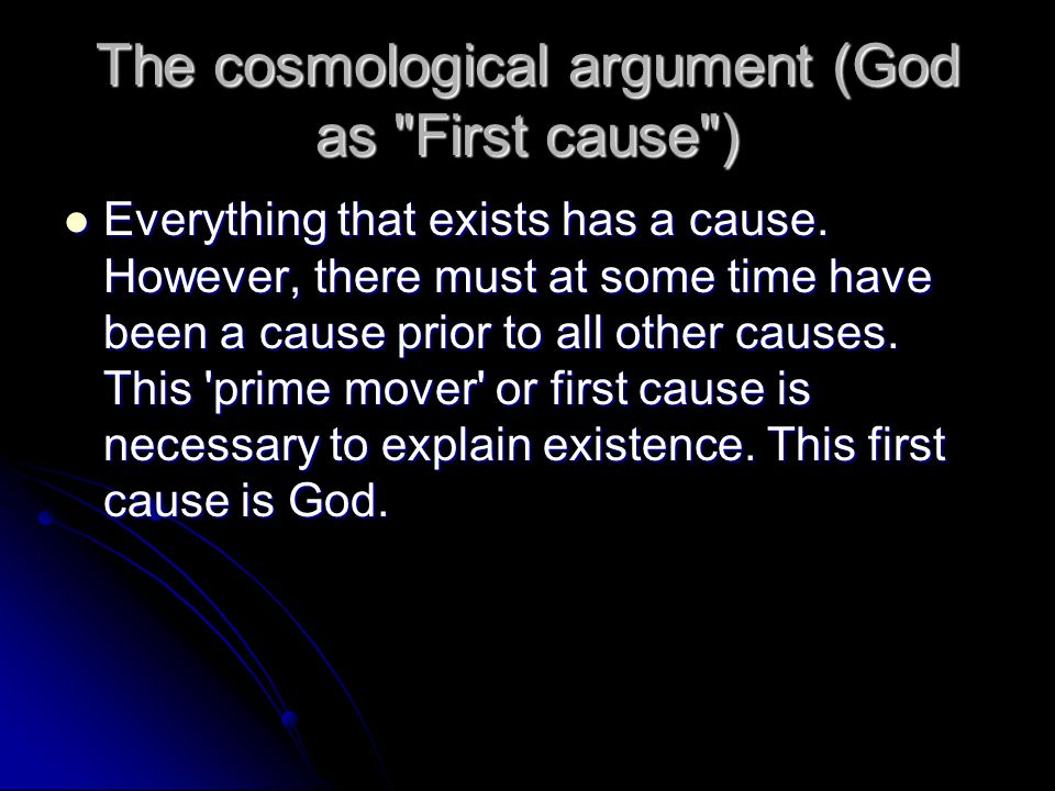The cosmological argument (God as First cause )