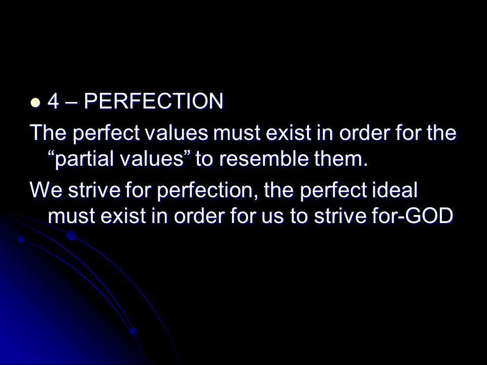 4 – PERFECTION The perfect values must exist in order for the partial values to resemble them.