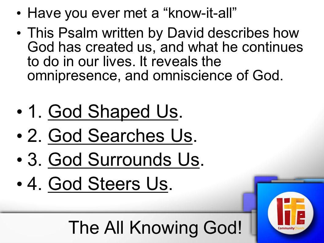 1. God Shaped Us. 2. God Searches Us. 3. God Surrounds Us.