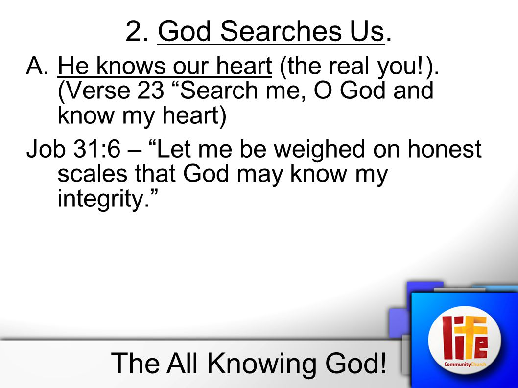 2. God Searches Us. The All Knowing God!