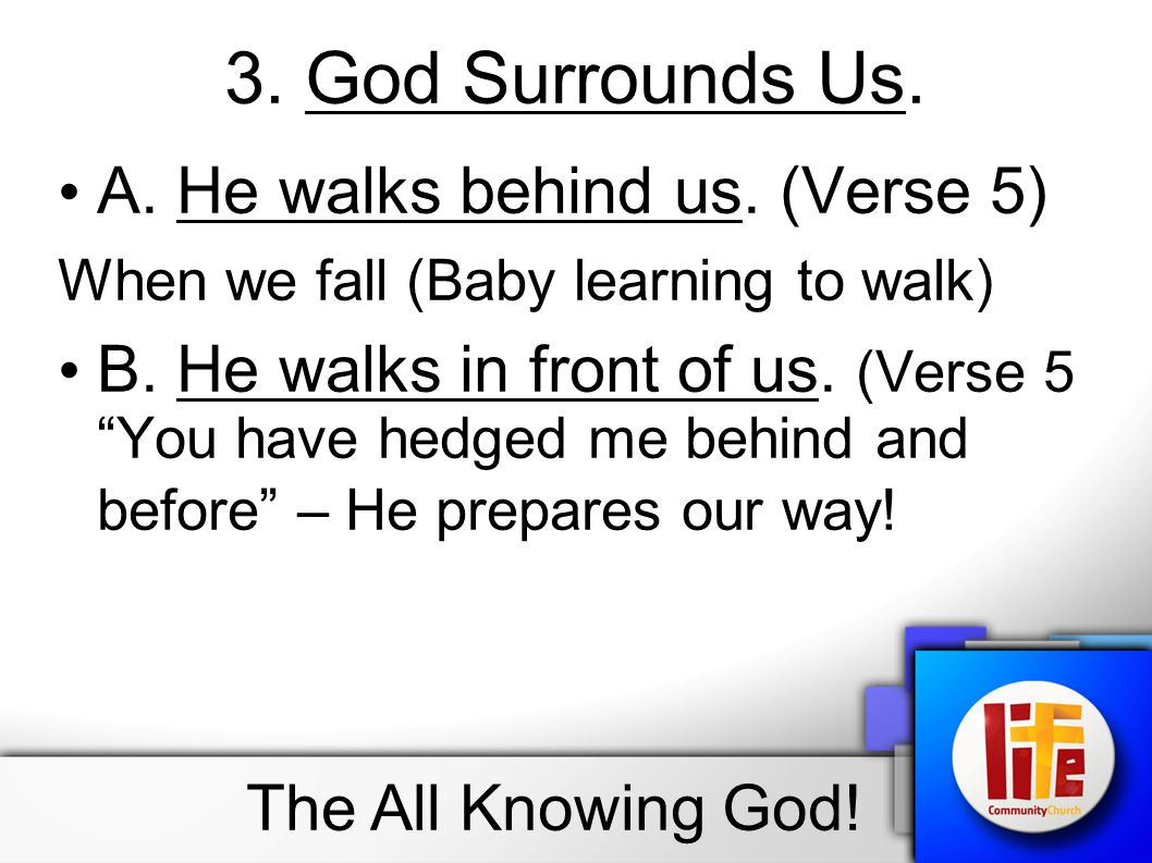 3. God Surrounds Us. A. He walks behind us. (Verse 5)