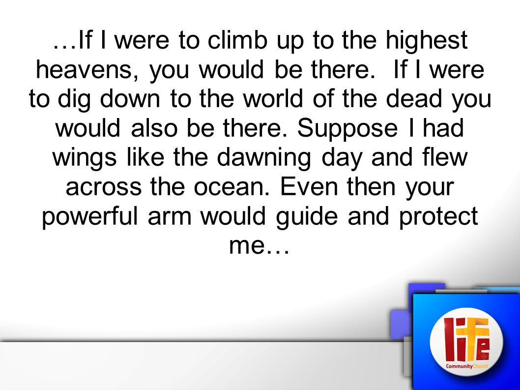 …If I were to climb up to the highest heavens, you would be there