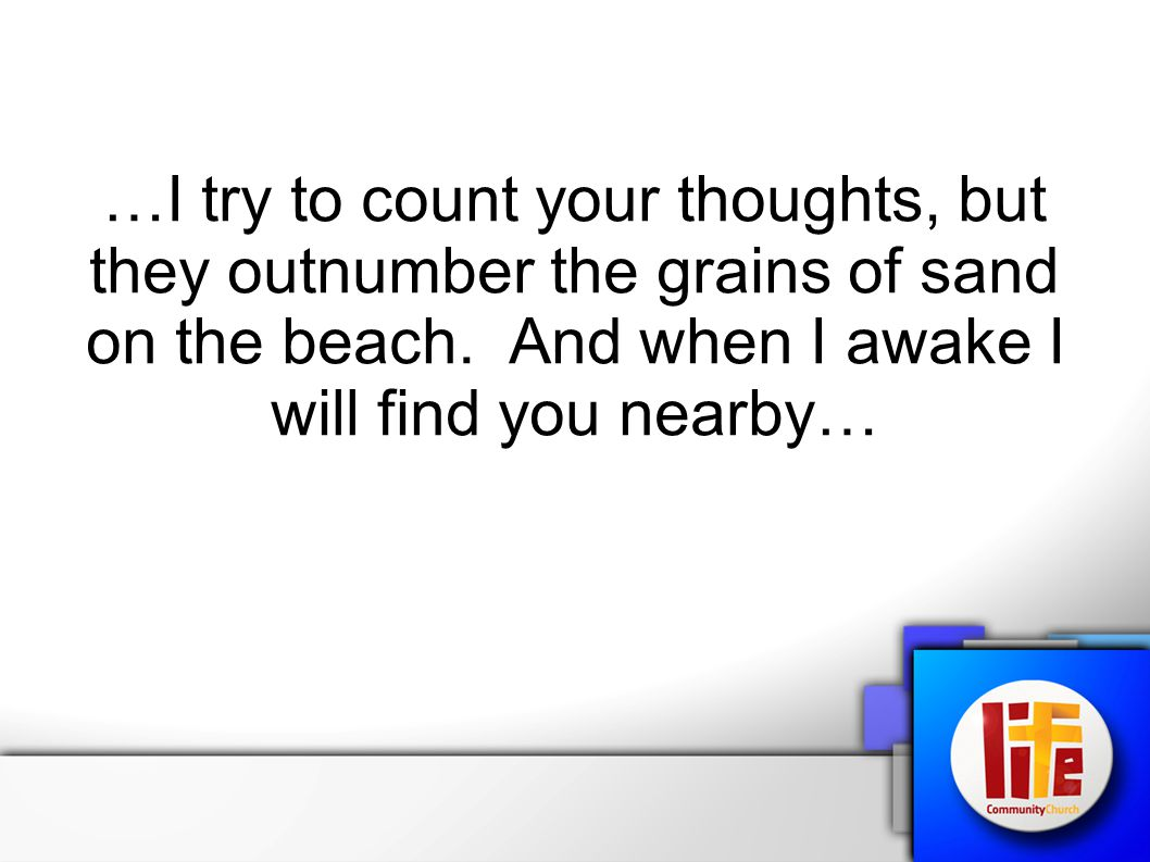 …I try to count your thoughts, but they outnumber the grains of sand on the beach.
