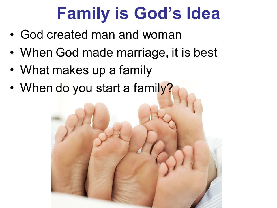Family is God's Idea God created man and woman