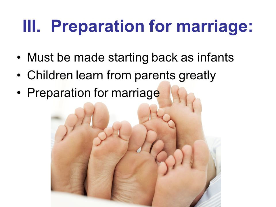 III. Preparation for marriage: