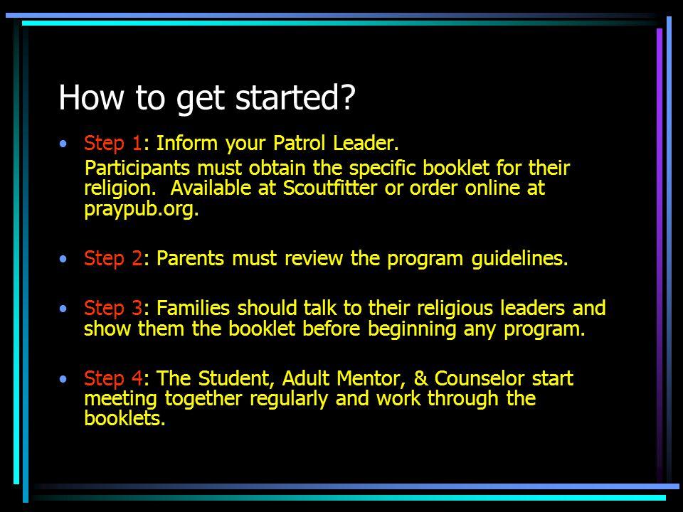 How to get started Step 1: Inform your Patrol Leader.