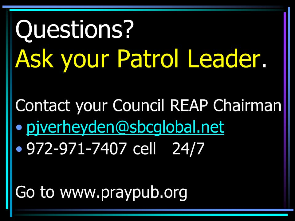 Questions Ask your Patrol Leader.
