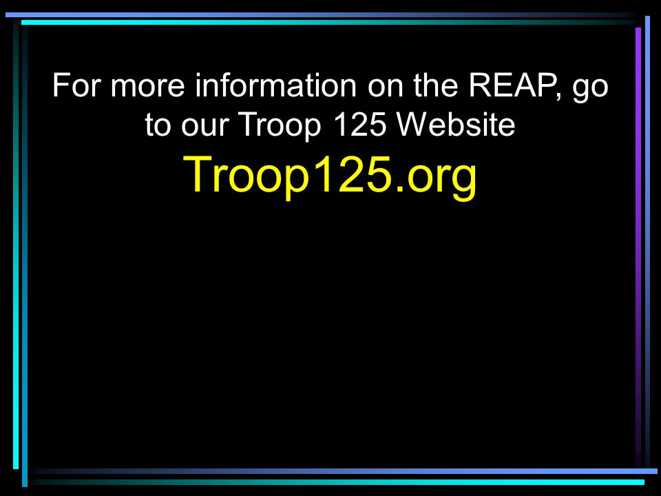 For more information on the REAP, go to our Troop 125 Website