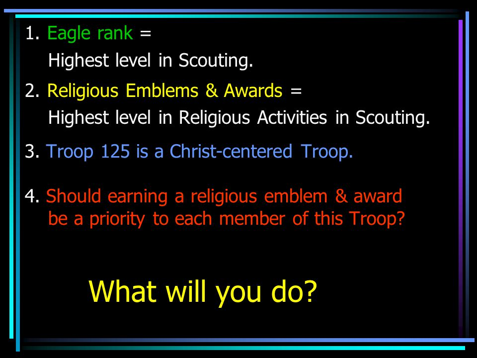 1. Eagle rank = Highest level in Scouting. 2. Religious Emblems & Awards = Highest level in Religious Activities in Scouting.