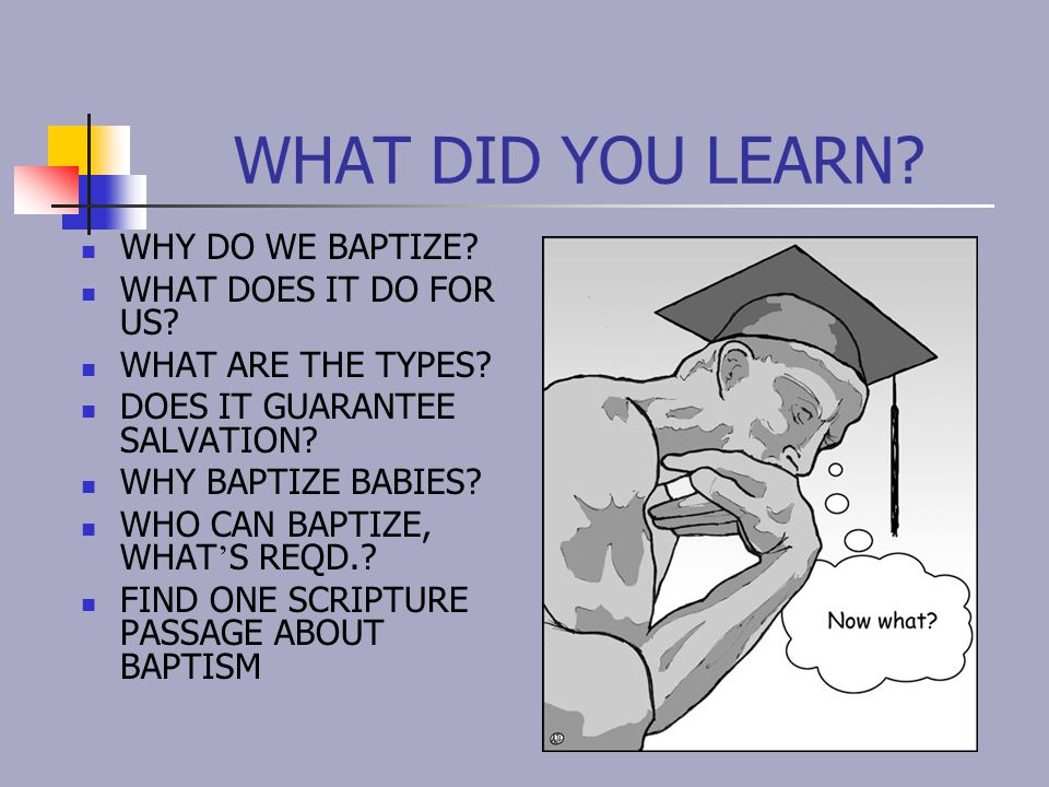WHAT DID YOU LEARN WHY DO WE BAPTIZE WHAT DOES IT DO FOR US