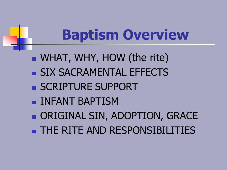 Baptism Overview WHAT, WHY, HOW (the rite) SIX SACRAMENTAL EFFECTS