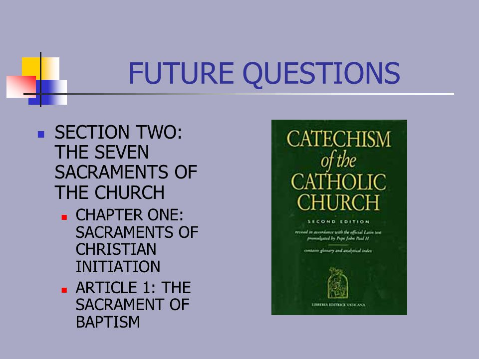 FUTURE QUESTIONS SECTION TWO: THE SEVEN SACRAMENTS OF THE CHURCH