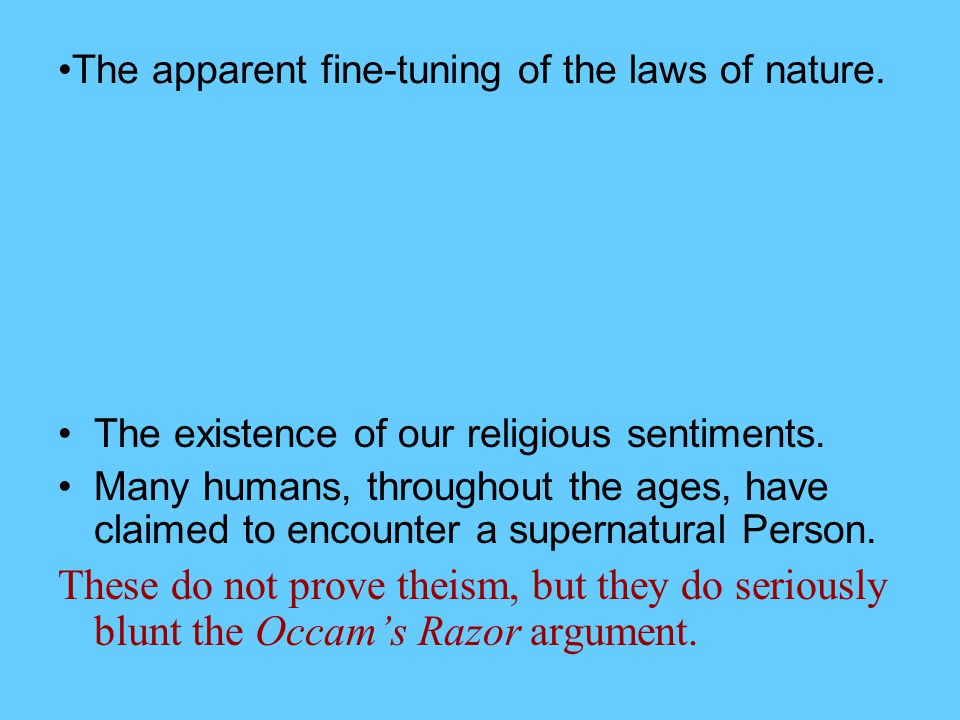 The apparent fine-tuning of the laws of nature.