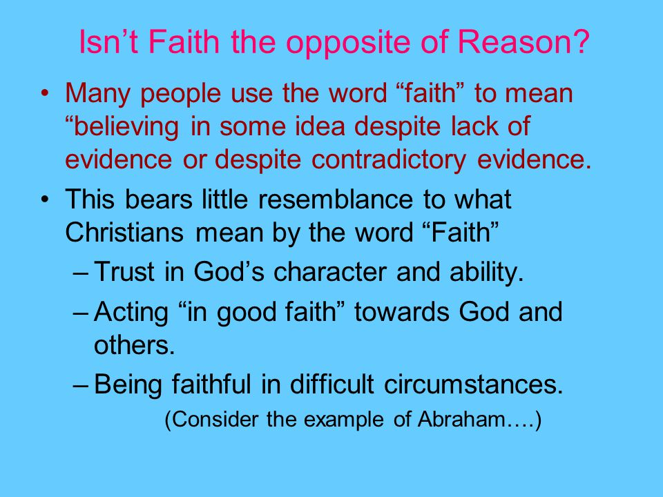 Isn't Faith the opposite of Reason