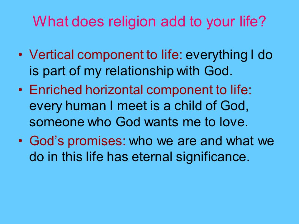 What does religion add to your life