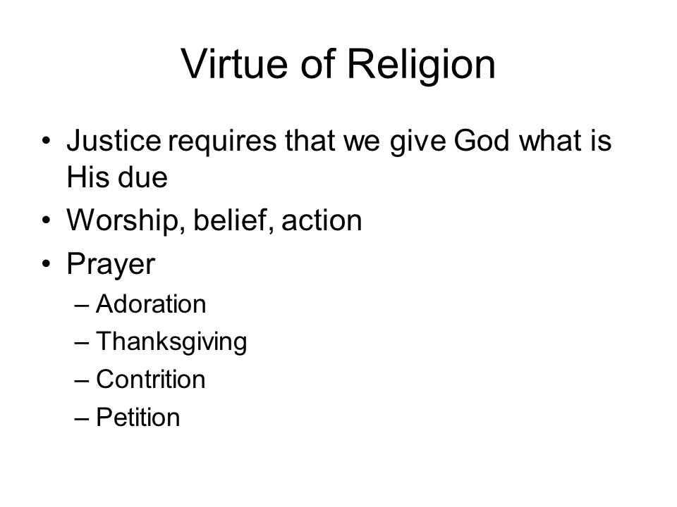 Virtue of Religion Justice requires that we give God what is His due