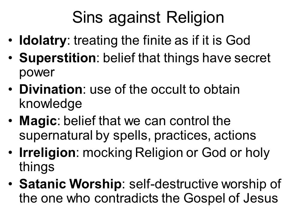 Sins against Religion Idolatry: treating the finite as if it is God