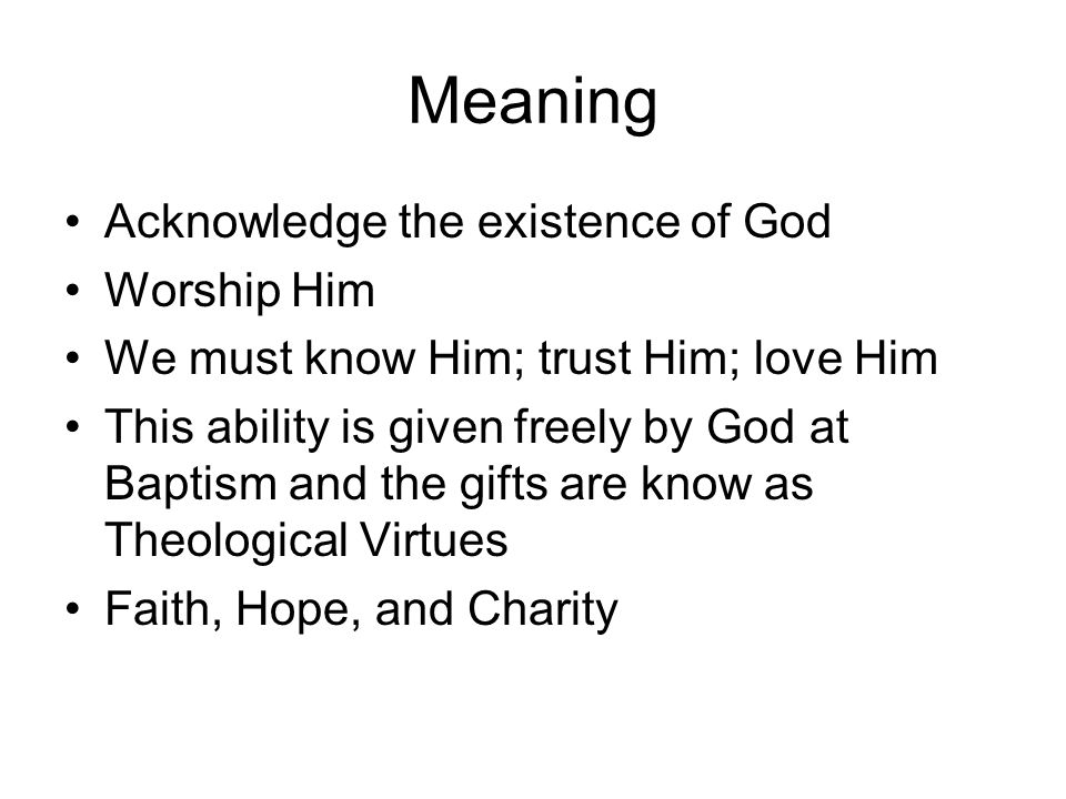 Meaning Acknowledge the existence of God Worship Him