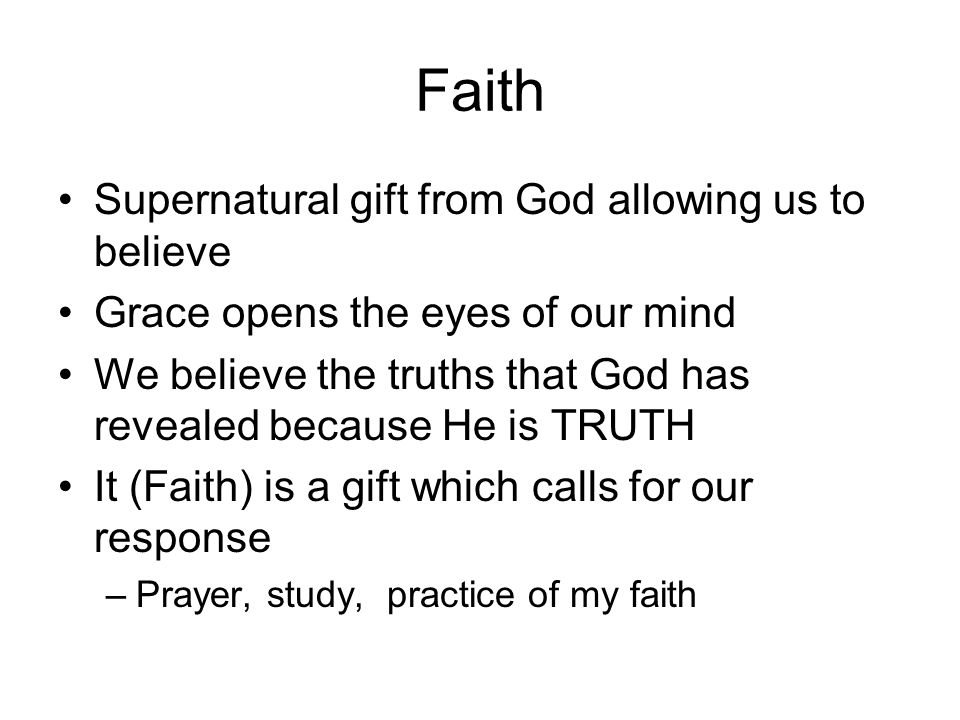 Faith Supernatural gift from God allowing us to believe