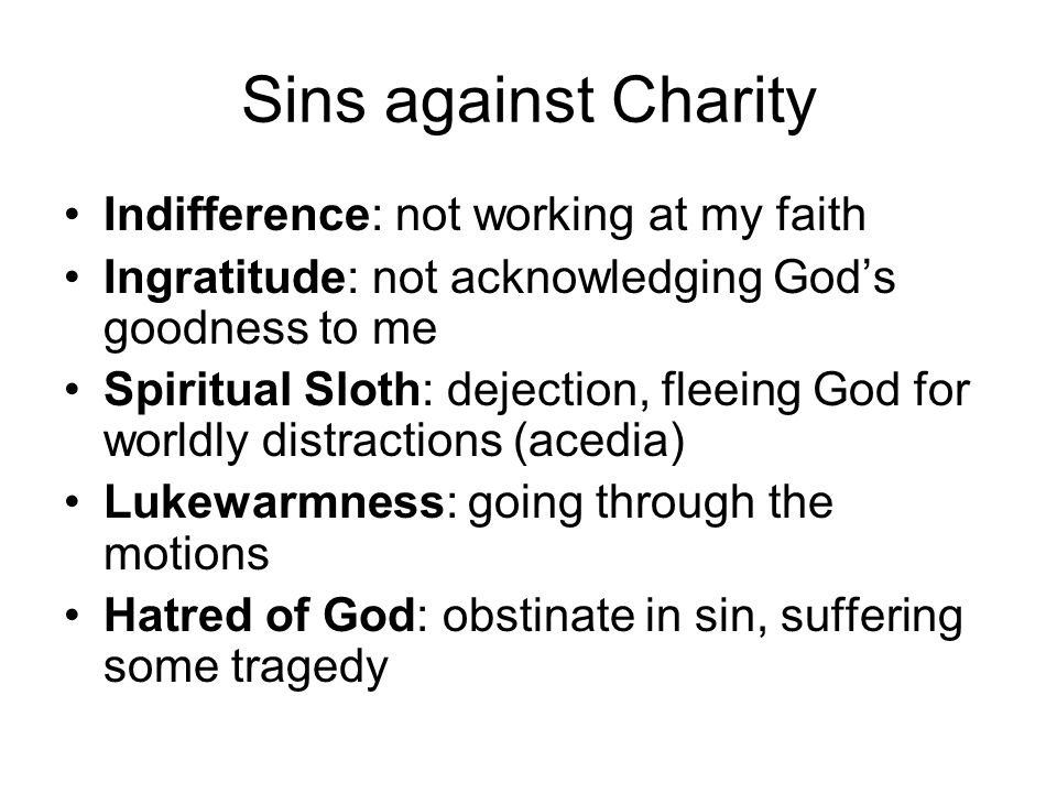 Sins against Charity Indifference: not working at my faith