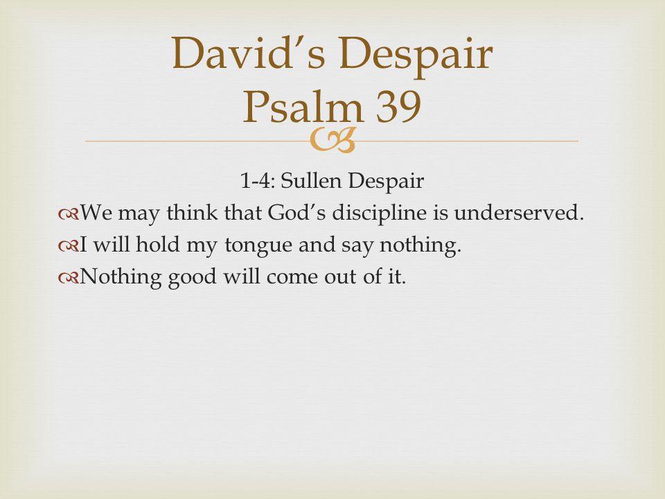 David's Despair Psalm 39 1-4: Sullen Despair