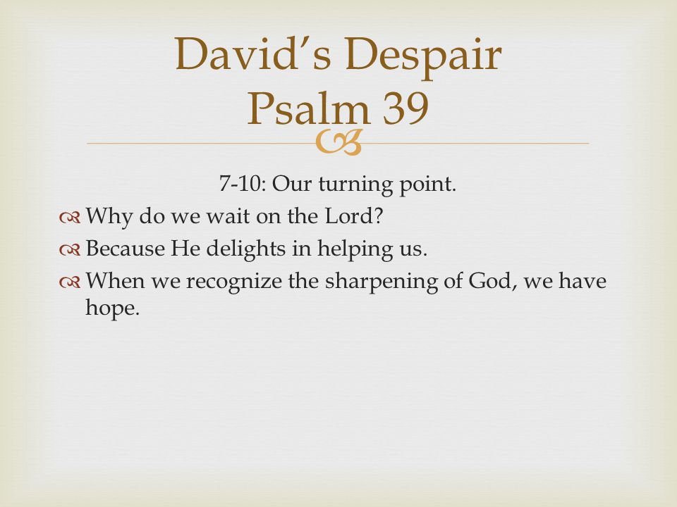 David's Despair Psalm 39 7-10: Our turning point.