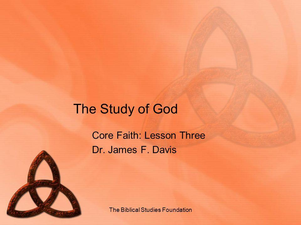 Core Faith: Lesson Three Dr. James F. Davis