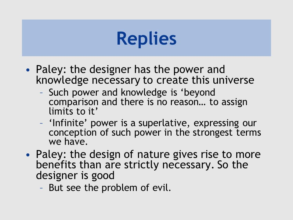 Replies Paley: the designer has the power and knowledge necessary to create this universe.