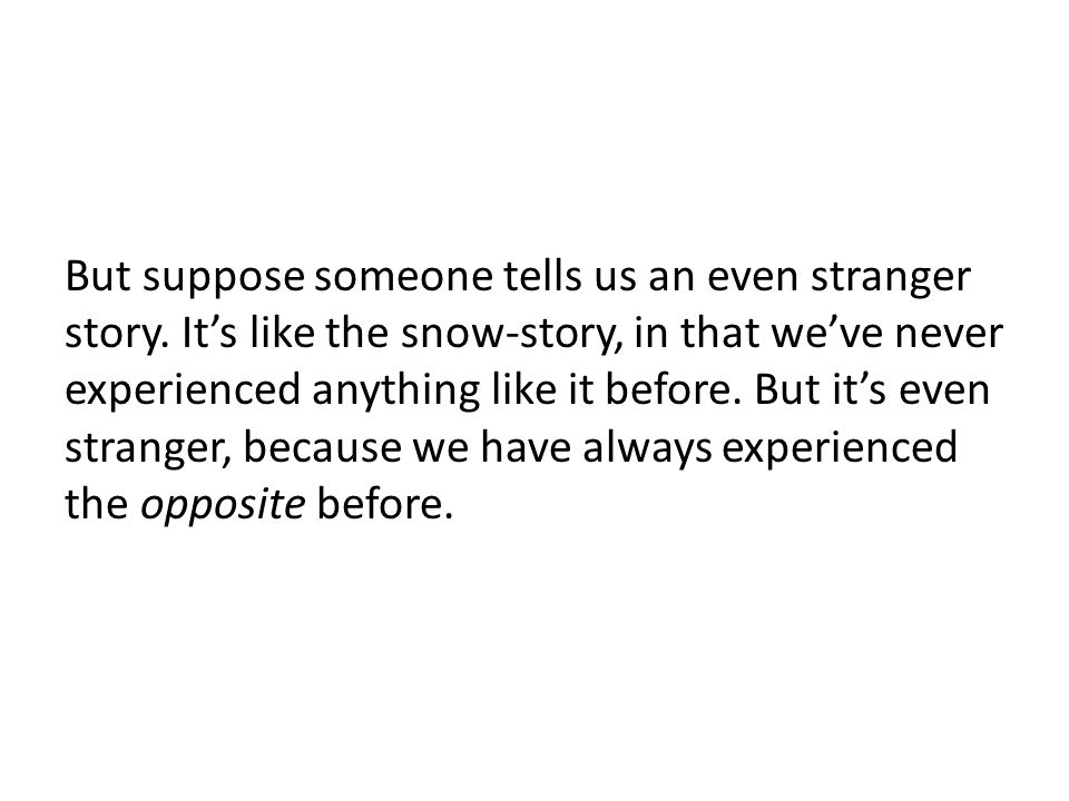 But suppose someone tells us an even stranger story