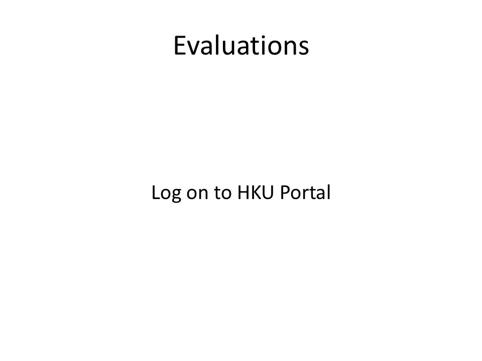 Evaluations Log on to HKU Portal