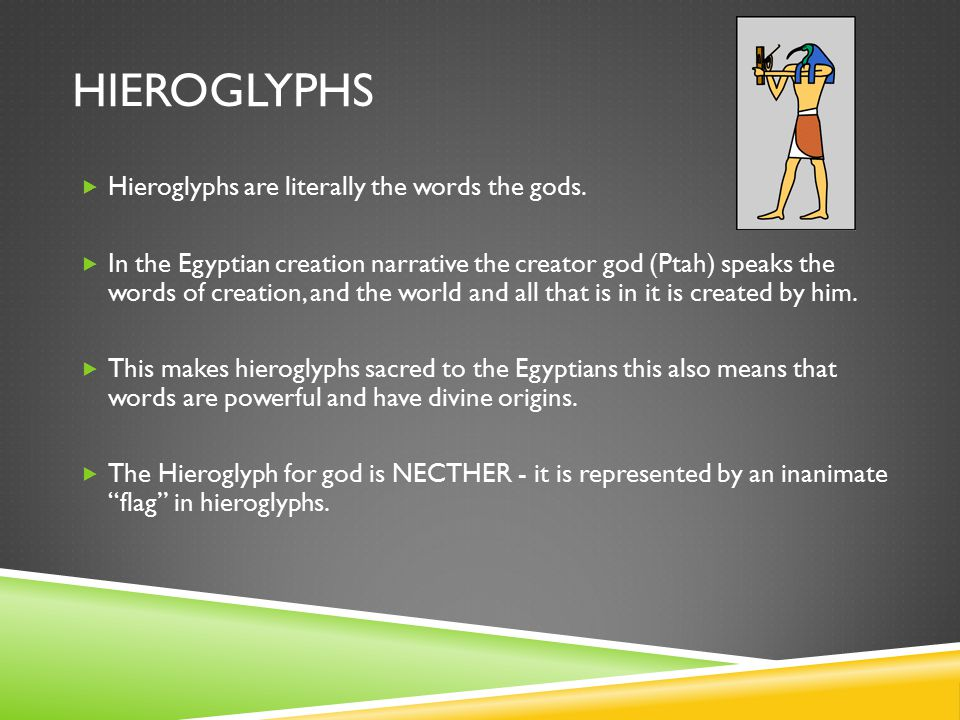 Hieroglyphs Hieroglyphs are literally the words the gods.