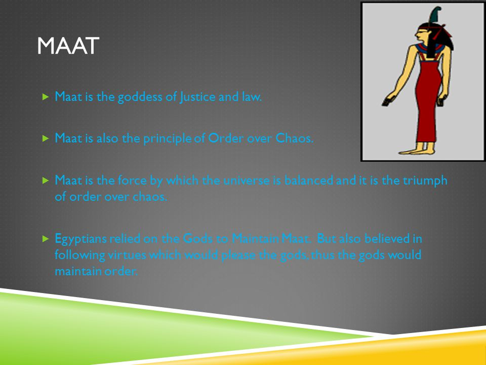 Maat Maat is the goddess of Justice and law.