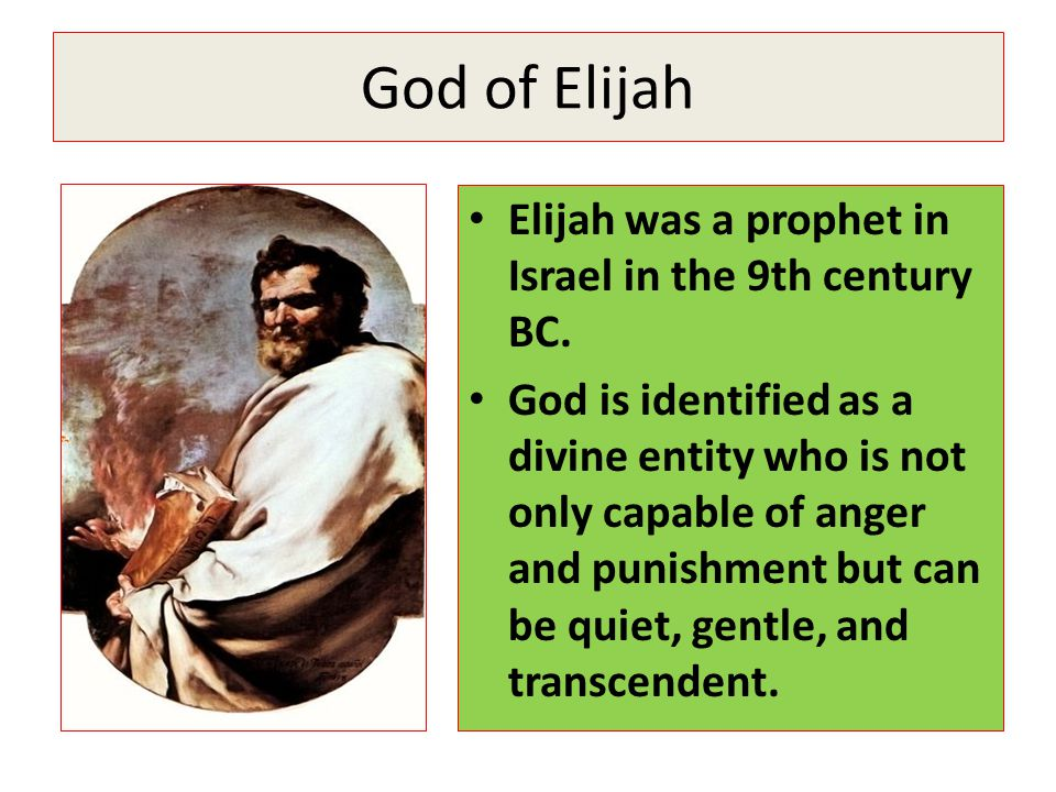 God of Elijah Elijah was a prophet in Israel in the 9th century BC.