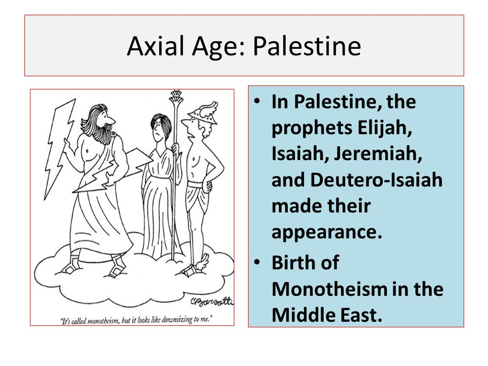 Axial Age: Palestine In Palestine, the prophets Elijah, Isaiah, Jeremiah, and Deutero-Isaiah made their appearance.