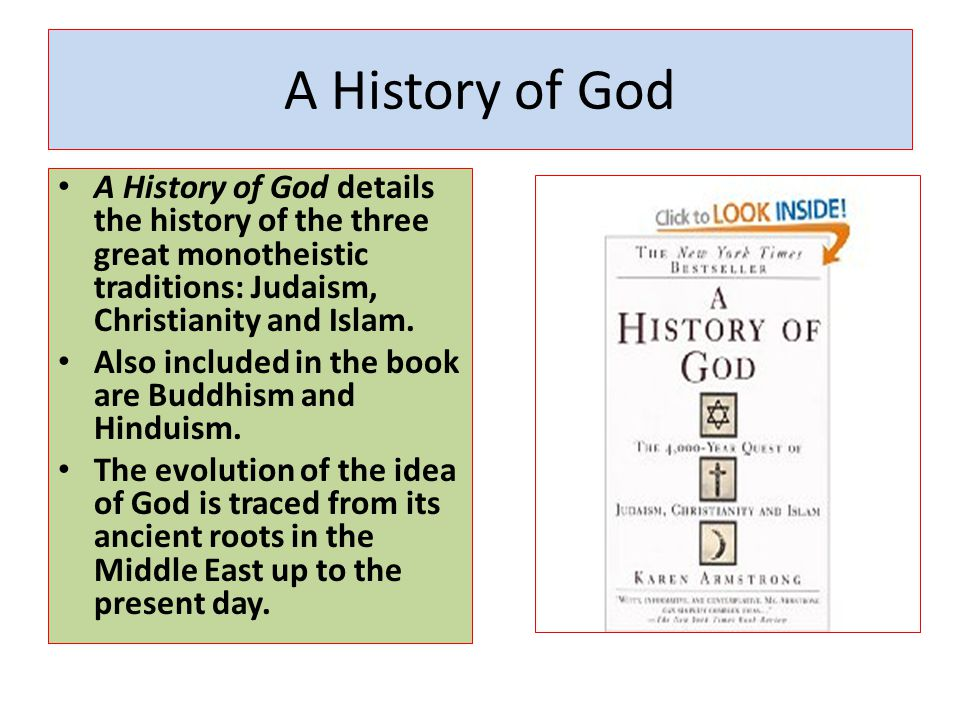 A History of God A History of God details the history of the three great monotheistic traditions: Judaism, Christianity and Islam.