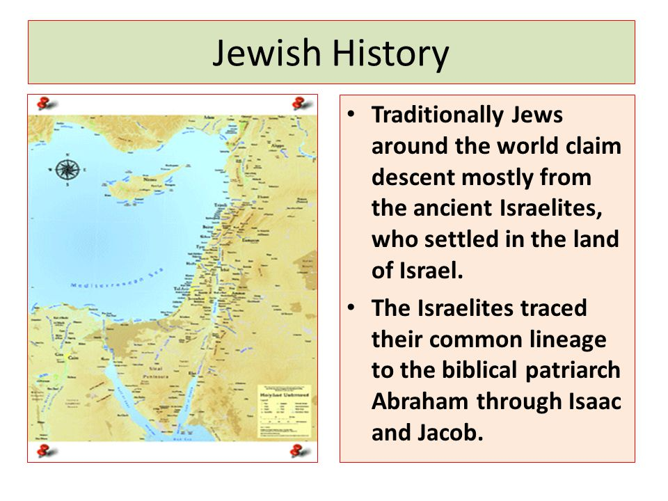 Jewish History Traditionally Jews around the world claim descent mostly from the ancient Israelites, who settled in the land of Israel.