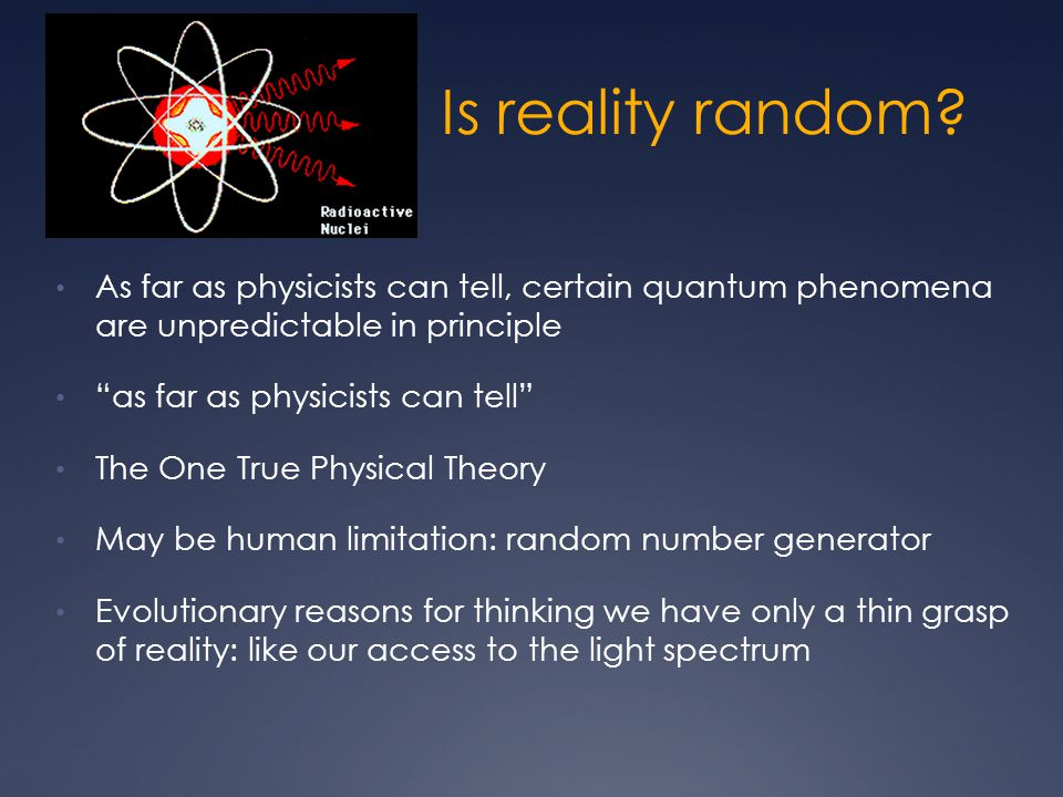 Is reality random As far as physicists can tell, certain quantum phenomena are unpredictable in principle.