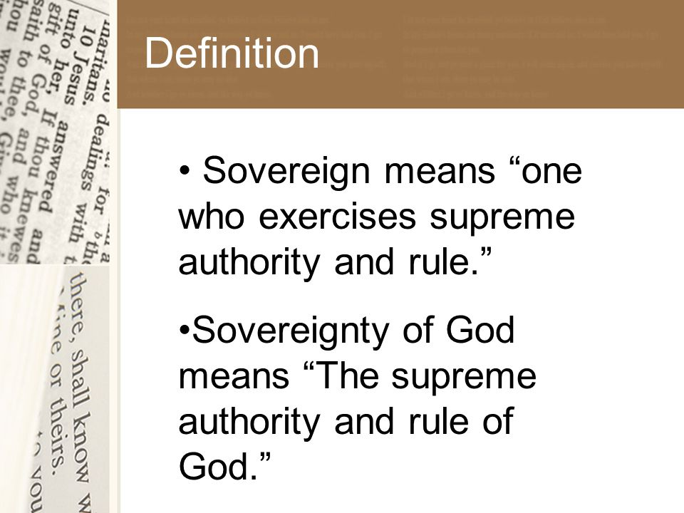 Definition Sovereign means one who exercises supreme authority and rule. Sovereignty of God means The supreme authority and rule of God.