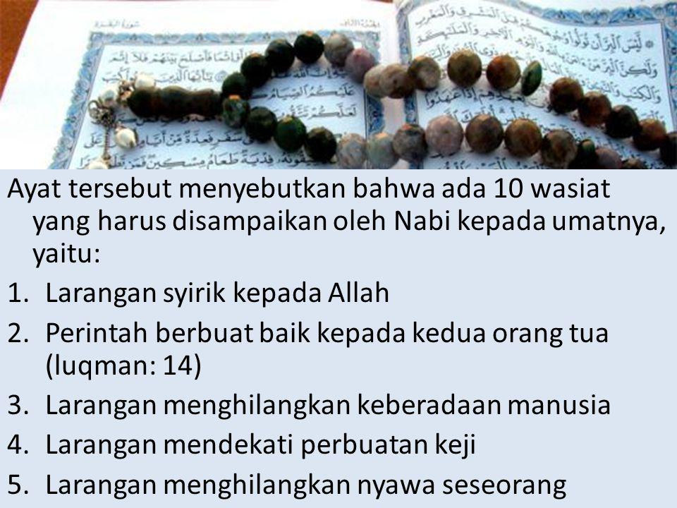 Ayat tersebut menyebutkan bahwa ada 10 wasiat yang harus disampaikan oleh Nabi kepada umatnya, yaitu: