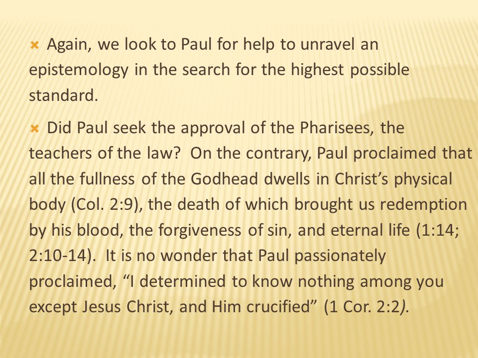 Again, we look to Paul for help to unravel an epistemology in the search for the highest possible standard.
