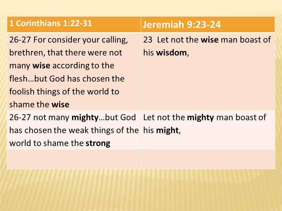 Jeremiah 9:23-24 1 Corinthians 1:22-31