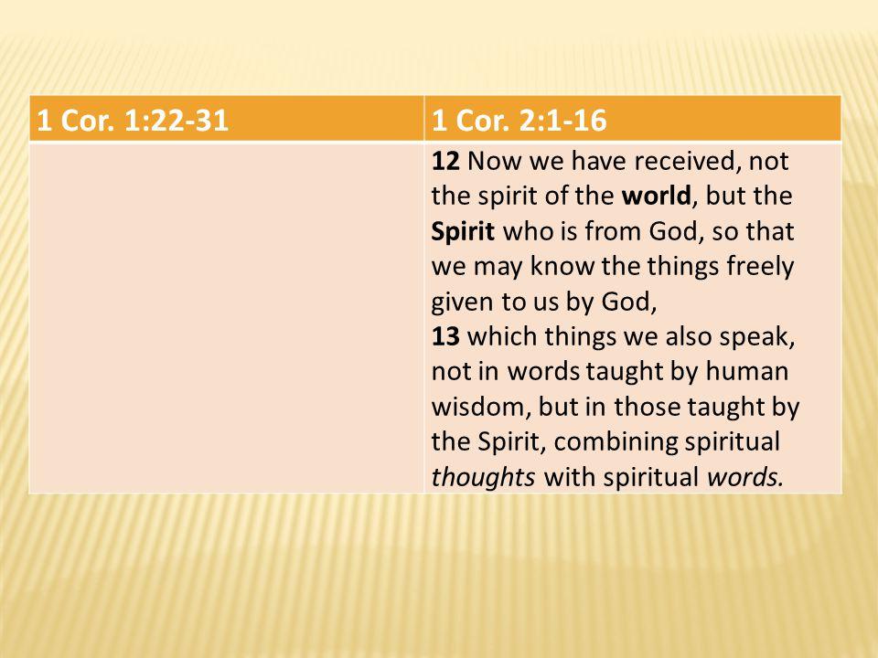 1 Cor. 1:22-31 1 Cor. 2:1-16.