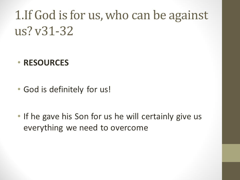 1.If God is for us, who can be against us v31-32
