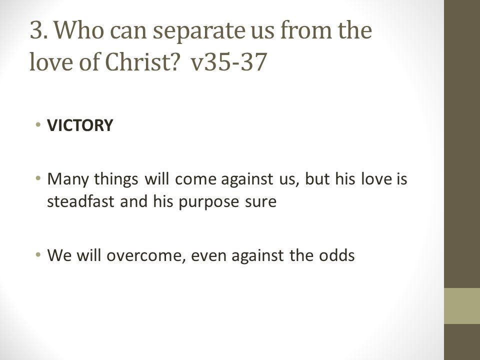 3. Who can separate us from the love of Christ v35-37