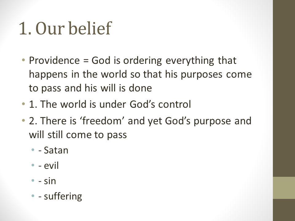 1. Our belief Providence = God is ordering everything that happens in the world so that his purposes come to pass and his will is done.